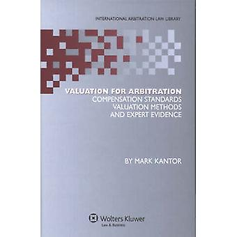 Valuation for Arbitration Compensation Standards Valuation Methods and Expert Evidence by Kantor & Mark