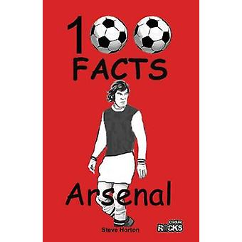 Arsenal FC 100 Facts by Horton & Steve