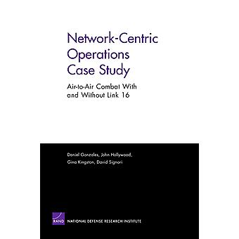 Networkcentric Operations Case Study  Airtoair Combat with and without Link 16 by Don Gonzales & John Hollywood & Gina Kingston & David Signori