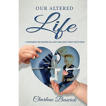Our Altered Life A Mothers Heartbreak And The Boys Who Saved Her by Beswick & Charlene