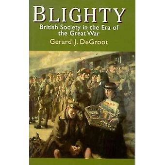 Blighty British Society in the Era of the Great War door DeGroot & Gerald J.