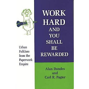 Work Hard and You Shall Be Rewarded Urban Folklore from the Paperwork Empire by Dundes & Alan
