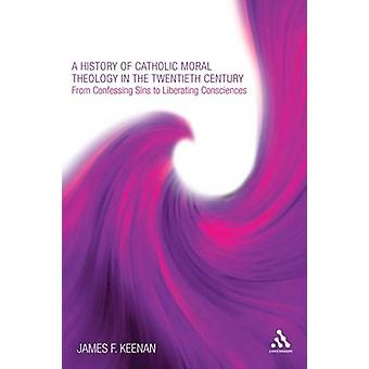 A History of Catholic Moral Theology in the Twentieth Century by Keenan & James F.