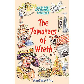 The Tomatoes of Wrath Adventures of a Tentative Traveller by Watkins & Paul