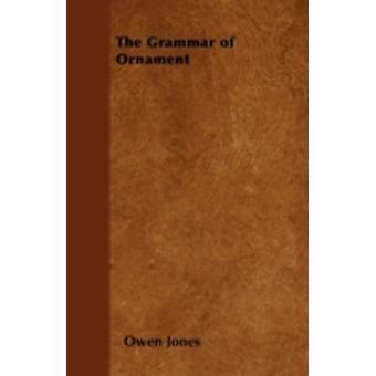 The Grammar of Ornament by Jones & Owen