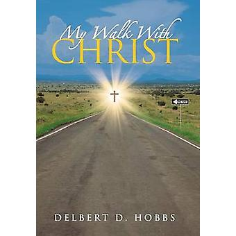 My Walk with Christ by Hobbs & Delbert D.