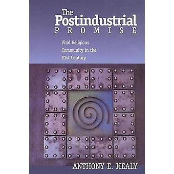 The Postindustrial Promise Vital Religious Community in the 21st Century von Healy & Anthony E.