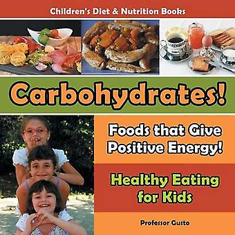 Carbohydrates Foods That Give Positive Energy  Healthy Eating for Kids  Childrens Diet  Nutrition Books by Gusto & Professor