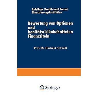 Bewertung von Optionen und bonittsrisikobehafteten Finanztiteln  Anleihen Kredite und Fremdfinanzierungsfazilitten by Ludwig & Jurgeit