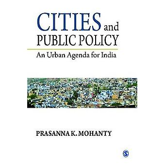 Cities and Public Policy  An Urban Agenda for India by Prasanna K Mohanty