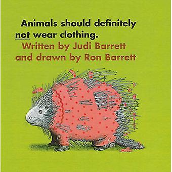 Animals Should Definitely Not Wear Cloth by Judi Barrett - 9780812405
