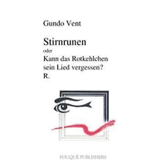 Stirnrunen Oder Kann Das Rotkehlchen Sein Lied Vergessen by Vent & Gundo