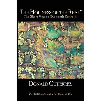 The Holiness of the Real The Short Verse of Kenneth Rexroth by Gutierrez & Donald