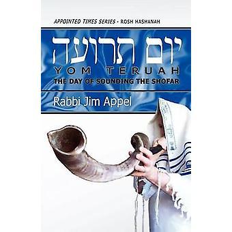 Rosh Hashanah Yom Teruah The Day of Sounding the Shofar by Appel & Rabbi Jim
