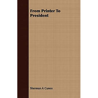 From Printer To President by Cuneo & Sherman A