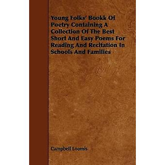Young Folks Book of Poetry Containing a Collection of the Best Short and Easy Poems for Reading and Recitation in Schools and Families by Loomis & Campbell