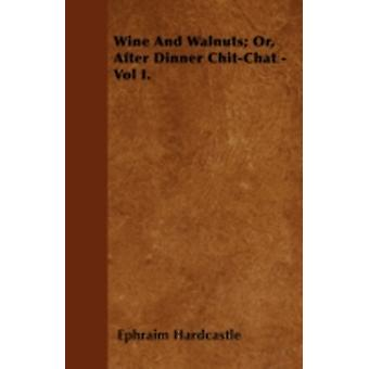 Wine And Walnuts Or After Dinner ChitChat  Vol I. by Hardcastle & Ephraim