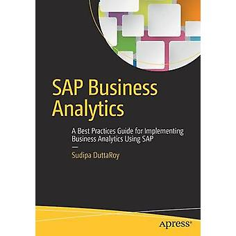 SAP Business Analytics  A Best Practices Guide for Implementing Business Analytics Using SAP by DuttaRoy & Sudipa