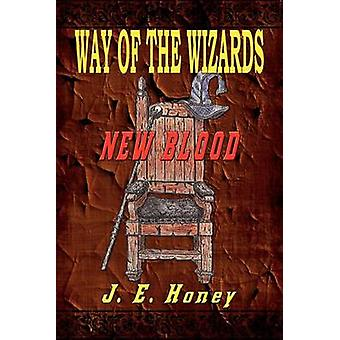 Way of the Wizards  New Blood by Honey & J. E.