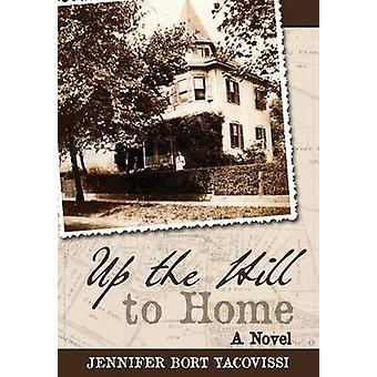 Up the Hill to Home A Novel by Yacovissi & Jennifer Bort
