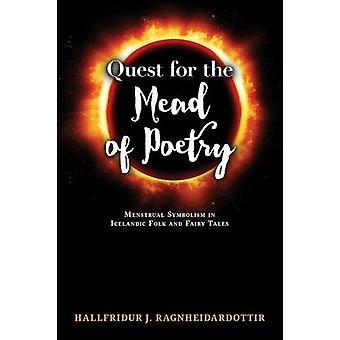 Quest for the Mead of Poetry  Menstrual Symbolism in Icelandic Folk and Fairy Tales by Ragnheidardottir & Hallfridur J