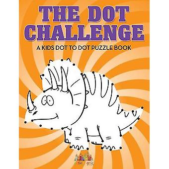 The Dot Challenge A Kids Dot To Dot Puzzle Book by Activity Attic Books
