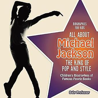 Biographies for Kids  All about Michael Jackson The King of Pop and Style  Childrens Biographies of Famous People Books by Baby Professor