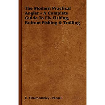 The Modern Practical Angler  A Complete Guide to Fly Fishing Bottom Fishing  Trolling by Cholmondeley . Pennell & H.