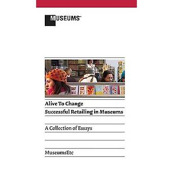Alive to Change Successful Retailing in Museums 2nd Edition by Krum & Gregory