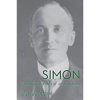 Simon A political biography of Sir John Simon by Dutton & David
