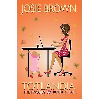 Totlandia  Book 5 The Twosies Fall by Brown & Josie
