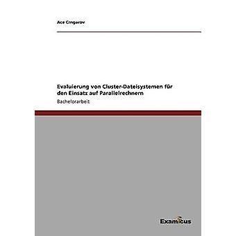 Evaluierung von ClusterDateisystemen fr den Einsatz auf Parallelrechnern by Crngarov & Ace