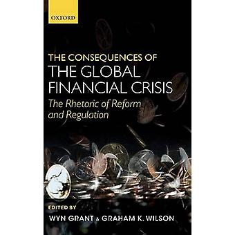 The Consequences of the Global Financial Crisis The Rhetoric of Reform and Regulation by Grant & Wyn