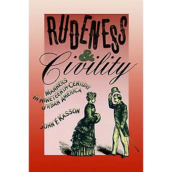 Rudeness and Civility Manners in NineteenthCentury Urban America by Kasson & John F.