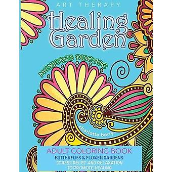Menieres Disease  Menieres Art Therapy. Healing Garden Coloring Book. Butterflies and Flower Gardens For Stress Relief and Relaxation To Promote Healing by berry & charlotte