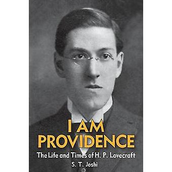 I Am Providence The Life and Times of H. P. Lovecraft Volume 1 by Joshi & S. T.