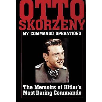 Otto Skorzeny My Commando erations The Memoirs of Hitlers Mt Daring Commando by Editors
