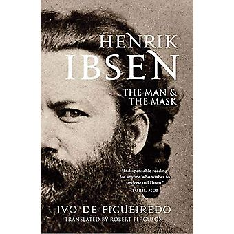 Henrik Ibsen - The Man and the Mask by Ivo de Figueiredo - 97803002088