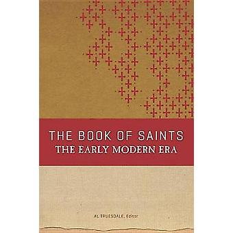 The Book of Saints - The Early Modern Era by Albert Truesdale - 978083