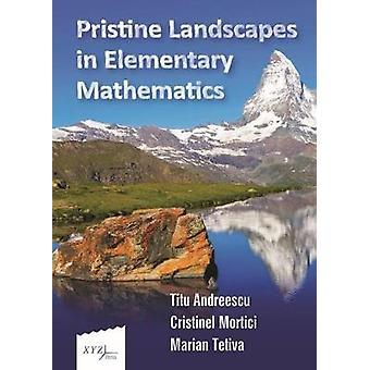 Pristine Landscapes in Elementary Mathematics by Titu Andreescu - 978