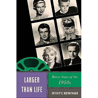 Larger Than Life - Movie Stars of the 1950s by R. Barton Palmer - R. B