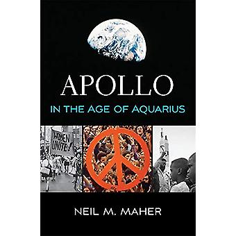Apollo in the Age of Aquarius by Neil M. Maher - 9780674237391 Book