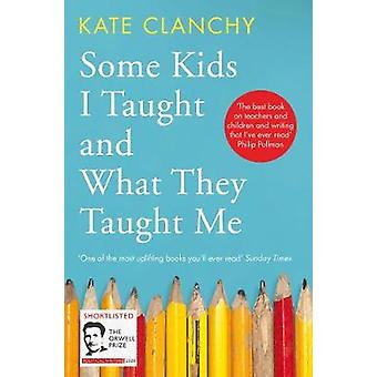 Some Kids I Taught and What They Taught Me von Kate Clanchy - 97815098