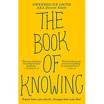 The Book of Knowing - Know how you think - change how you feel by Gwen