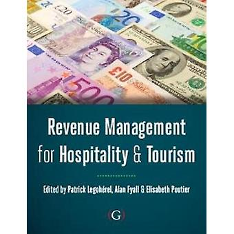 Revenue Management for Hospitality and Tourism by Edited by Alan Fyall & Edited by Patrick Legoherel & Edited by Elizabeth Poutier