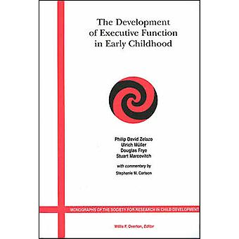 The Development of Executive Function in Early Childhood by Zelazo & Philip DavidMuller & UlrichFrye & DouglasMarcovitch & StuartCarlson & Stephanie M.