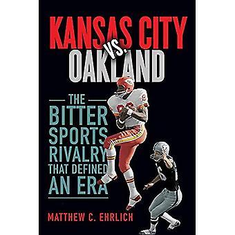 Kansas City vs. Oakland: The Bitter Sports Rivalry That Defined an Era (Sporta� and Society)
