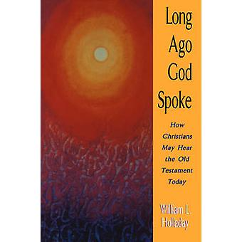 Long Ago God Spoke - How Christians May Hear the Old Testament Today b
