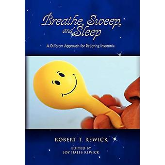Breathe - Sweep - and Sleep by Robert T Rewick - 9781450061933 Book
