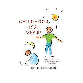 Childhood Is a Verb! - Why a Virtual Childhood Isn't Enough by Bente G